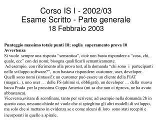 Corso IS I - 2002/03  Esame Scritto - Parte generale  18 Febbraio 2003