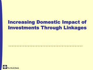 Increasing Domestic Impact of Investments Through Linkages
