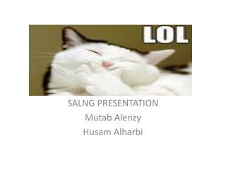 SALNG PRESENTATION  Mutab Alenzy Husam Alharbi