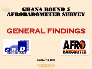 GHANA ROUND 5 AFROBAROMETER SURVEY GENERAL FINDINGS October 16, 2012
