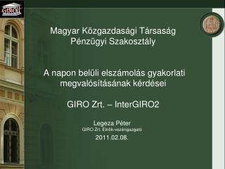 Legeza Péter GIRO Zrt. Elnök-vezérigazgató 2011.02.08.