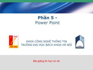 Phần 5 -  Power Point