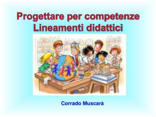 Progettare per competenze Lineamenti didattici