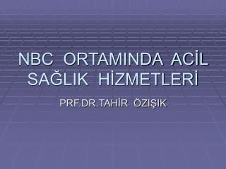 NBC  ORTAMINDA  ACİL  SAĞLIK  HİZMETLERİ