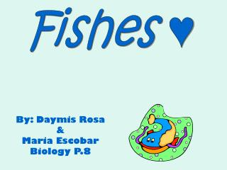 By: Daymis Rosa & Maria Escobar Biology P.8