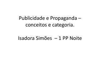 Publicidade  e Propaganda –  conceitos  e  categoria . Isadora  Simões   – 1 PP  Noite
