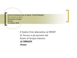 Il Centro Crisi alternativa al SPDC? M. Ferrara e gli operatori del  Centro di Terapia Intensiva