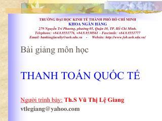 Bài giảng môn học THANH TOÁN QUỐC TẾ Người trình bày: Th.S Vũ Thị Lệ Giang vtlegiang@yahoo