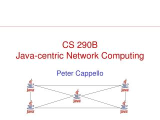 CS 290B Java-centric Network Computing