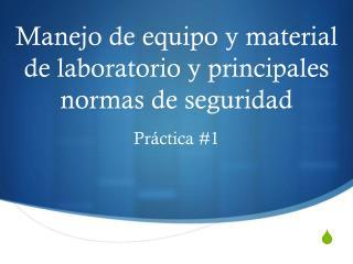 Manejo de equipo y material de laboratorio y principales normas de seguridad