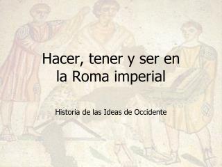 Hacer, tener y ser en  la Roma imperial