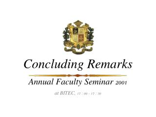 Concluding Remarks Annual Faculty Seminar 2001 at BITEC, 17 : 00 - 17 : 30