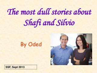 The most dull stories about Shafi and Silvio