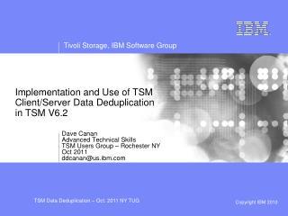 Implementation and Use of TSM Client/Server Data Deduplication in TSM V6.2