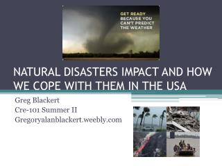 NATURAL DISASTERS  IMPACT AND  HOW WE  COPE WITH  THEM IN THE USA