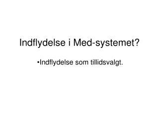 Indflydelse i Med-systemet?