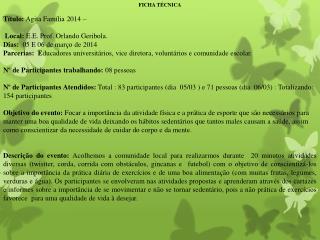 FICHA TÉCNICA Título:  Agita Família 2014 –  Local:  E.E. Prof. Orlando Geribola.