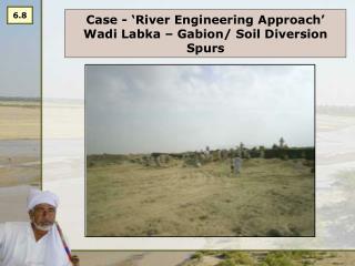 Case - 'River Engineering Approach' Wadi Labka – Gabion/ Soil Diversion Spurs