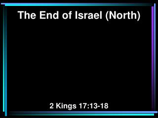 The End of Israel (North) 2 Kings 17:13-18