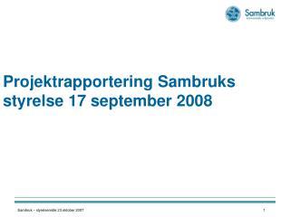 Projektrapportering Sambruks styrelse 17 september 2008