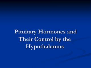 Pituitary Hormones and Their Control by the Hypothalamus