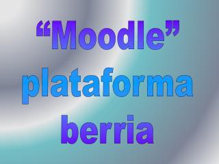"""""""Moodle"""" plataforma berria"""