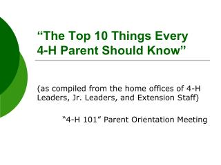 The Top 10 Things Every   4-H Parent Should Know