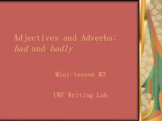 Adjectives and Adverbs: bad and badly