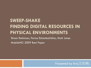 SWEEP-SHAKE  FINDING DIGITAL RESOURCES IN PHYSICAL ENVIRONMENTS