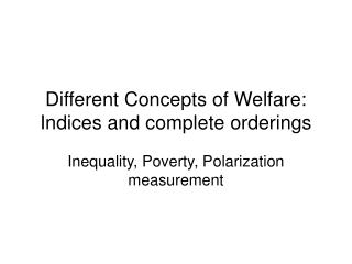 Different Concepts of Welfare: Indices and complete orderings