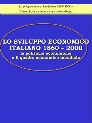 Lo sviluppo economico italiana 1860- 2000 –  Corso di politica economica e dello sviluppo