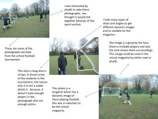These are some of the photographs we took from the school football tournament.