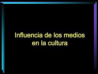 Influencia de los medios  en la cultura