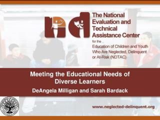 Meeting the Educational Needs of  Diverse Learners DeAngela Milligan and Sarah Bardack