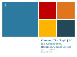 "Careers :   The  ""Right Job"" , Job Applications, Resumes , Covers Letters"