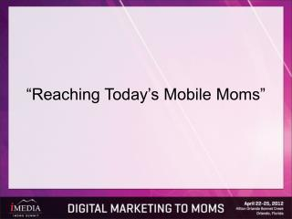 �Reaching Today�s Mobile Moms�