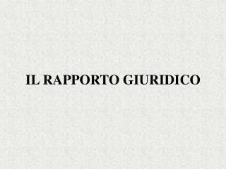 IL RAPPORTO GIURIDICO