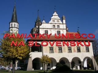 PAMIATKY UNESCO  NA SLOVENSKU
