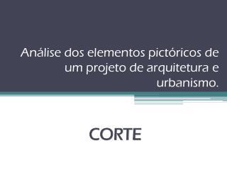 A n�lise dos elementos pict�ricos de um projeto de arquitetura e urbanismo.
