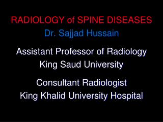 RADIOLOGY of SPINE DISEASES Dr. Sajjad Hussain Assistant Professor of Radiology