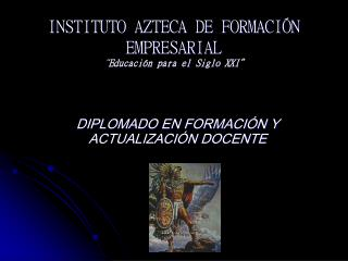 INSTITUTO AZTECA DE FORMACI N EMPRESARIAL  Educaci n para el Siglo XXI