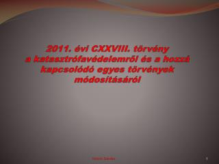 2011.  vi CXXVIII. t rv ny a katasztr fav delemrol  s a hozz  kapcsol d  egyes t rv nyek m dos t s r l