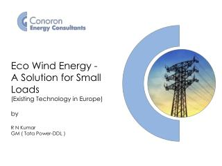 Eco Wind Energy -  A Solution for Small Loads (Existing Technology in Europe) by R N Kumar