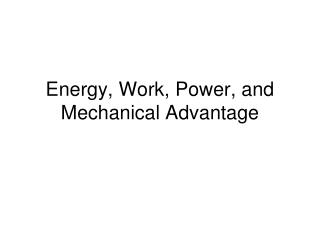 Energy, Work, Power, and Mechanical Advantage
