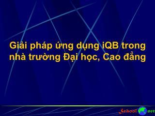 Giải pháp ứng dụng iQB trong nhà trường Đại học, Cao đẳng