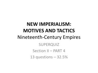 NEW IMPERIALISM:  MOTIVES  AND TACTICS Nineteenth-Century Empires