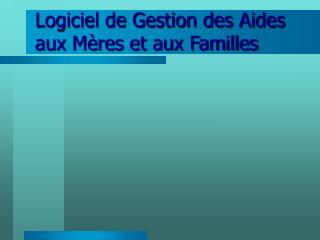 Logiciel de Gestion des Aides aux Mères et aux Familles