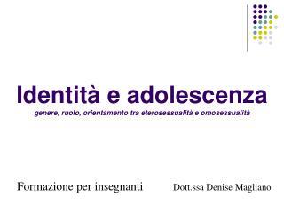 Identità e adolescenza genere, ruolo, orientamento tra eterosessualità e omosessualità