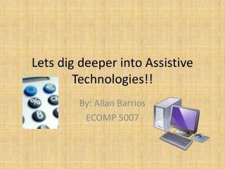 Lets dig deeper into Assistive Technologies!!