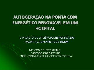 AUTOGERAÇÃO NA PONTA COM ENERGÉTICO RENOVAVEL EM UM HOSPITAL
